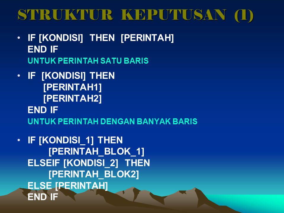 STRUKTUR KEPUTUSAN (1) IF [KONDISI] THEN [PERINTAH] END IF